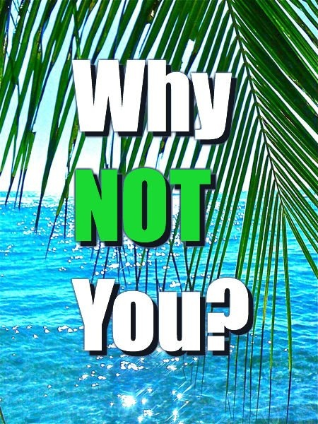 Why NOT You? #HigherLifeDesign