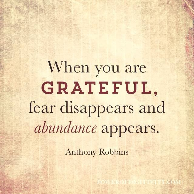When you are grateful, fear disappears and abundance appears. Anthony ...