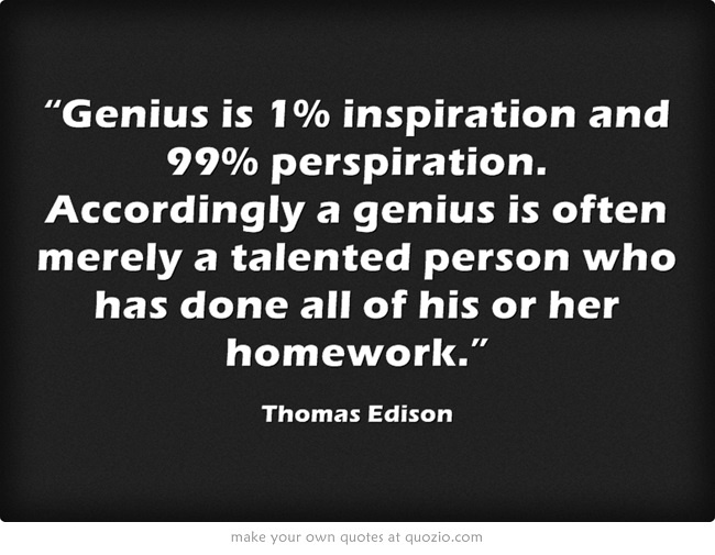 genius is 99 perspiration and 1 inspiration essay Genius is 1 inspiration and 99 perspiration essay genius is 99 perspiration and 1 inspiration essay – 387 wordsread this college essay and over 1, 500,.