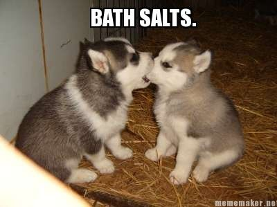 Bath salts.