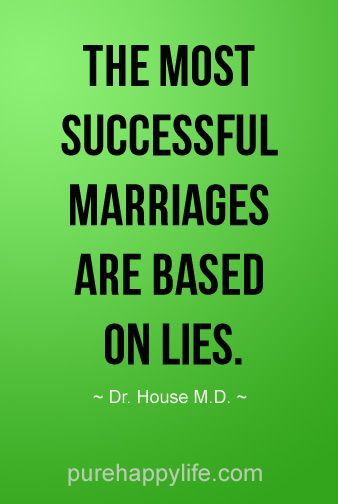 #life #quotes purehappylife.com - The most successful marriages are based on lies.