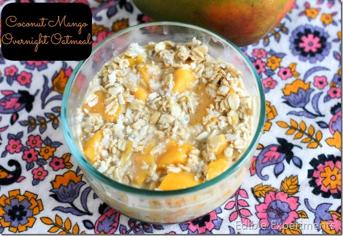 Coconut Mango Overnight Oatmeal via Edible Experiments. #vegan#healthy ...