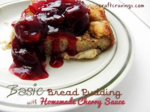 Basic Bread Pudding With Homemade Cherry Sauce (Recipe) - Craft ...