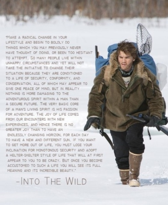 Into the Wild. Tragic, but inspiringly so.