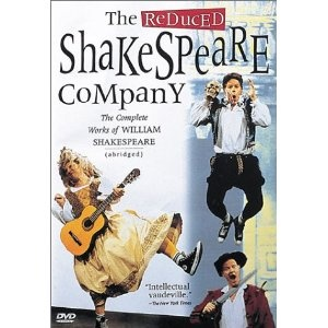 The Reduced Shakespeare Company. If you don't like Shakespeare you will love this.