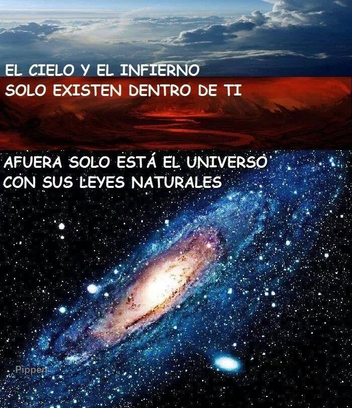 dentro de ti. Afuera solo está el Universo con sus leyes naturales
