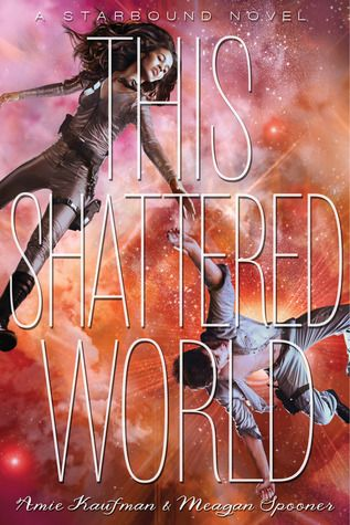 This Shattered World (Starbound, #2) by  Amie Kaufman & Meagan Spooner