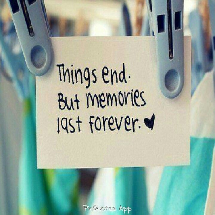 Things end but memories last forever.  Q U O T E S  Pinterest