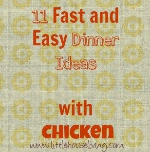 11 Fast and Easy Dinner Ideas with Chicken