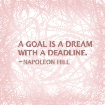 A goal is a dream with a deadline.    Goals quote | Napoleon Hill.  New Year Resolution.
