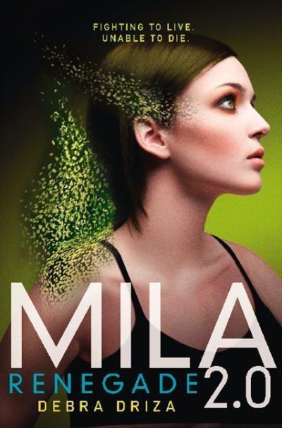 Renegade (Mila 2.0 #2) by Debra Driza.