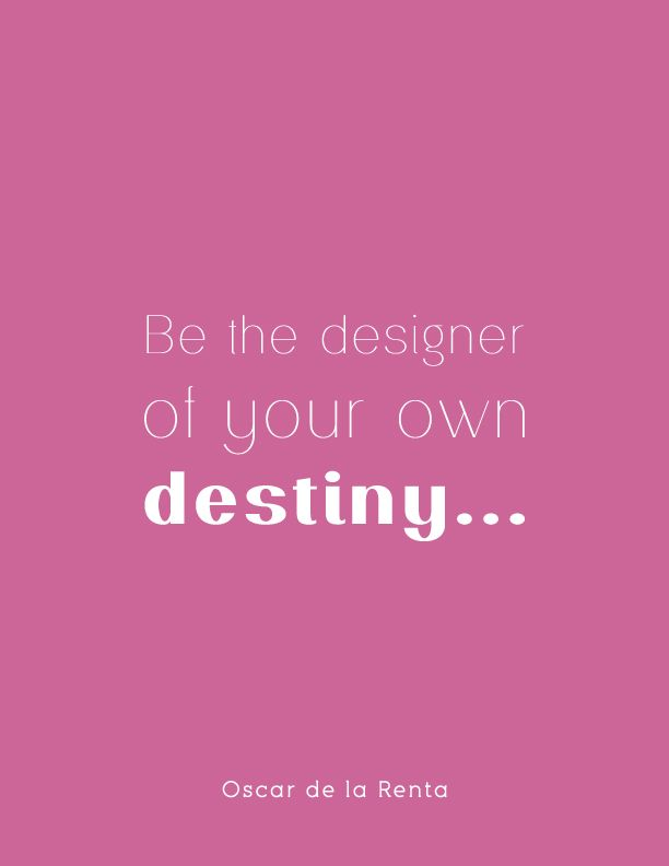 """Be the designer of your own destiny..."" #OscardelarRenta Quotes via @AnAppealingPlan"