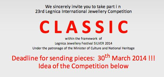23rd Legnica International Jewellery Competition Deadline March,30th, 2014 http://www.silver.legnica.pl/en/