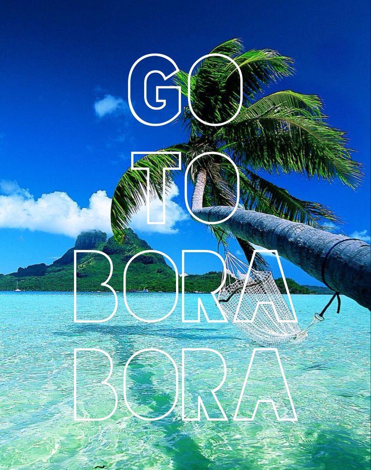 Go to Bora Bora