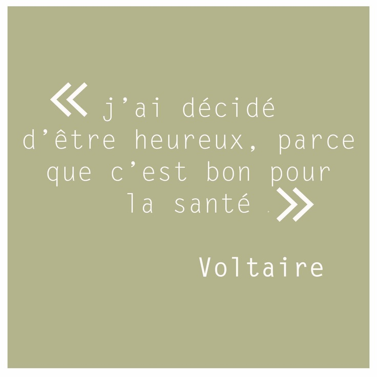 I decided to be happy because it is good for the health... and yes, it is prettier in French.