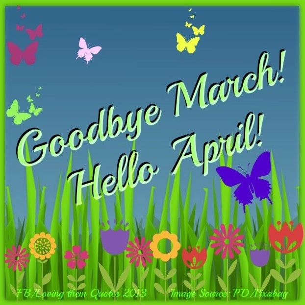 Goodbye March, Hello April! via Loving Them Quotes on