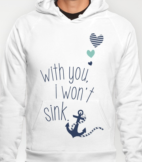 With You I Wont Sink Hoodie. Adorbs