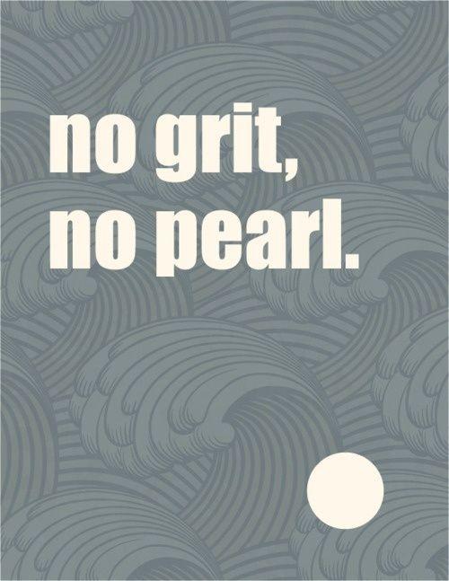 No grit, no pearl.