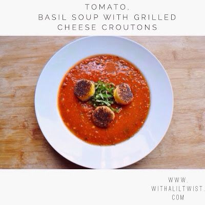with a lil' twist: Tomato, Basil Soup with Grilled Cheese Croutons