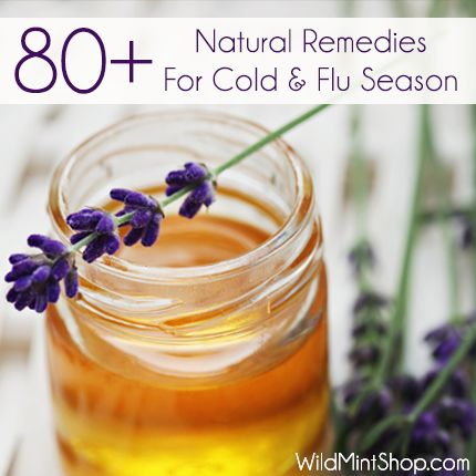 Comprehensive List of 80+ Natural Remedies for Cold & Flu Season! Save and have on hand year round! @Wild Mint