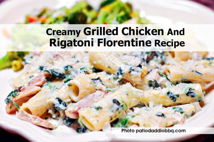 Creamy Grilled Chicken And Rigatoni Florentine Recipe - http://www ...