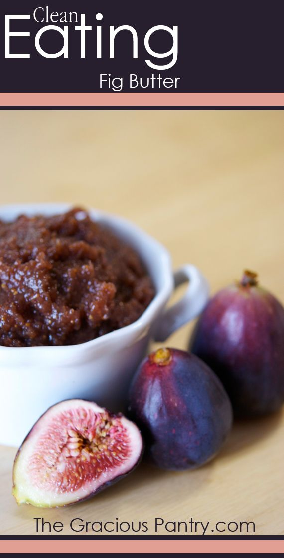 Clean Eating Fig Butter #cleaneating #cleaneatingrecipes #eatclean #figbutter #butter