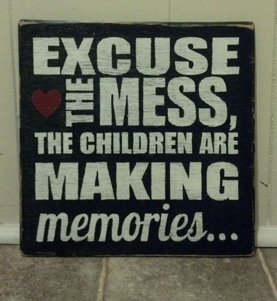 "Excuse The Mess, The Children Are Making Memories - Distressed Wooden Sign 9"" x 9"""