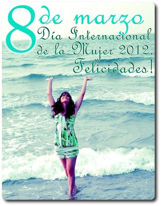 Feliz Dia Internacional Da Mulher 2012 !!! Feliz Día Intenacional De ...