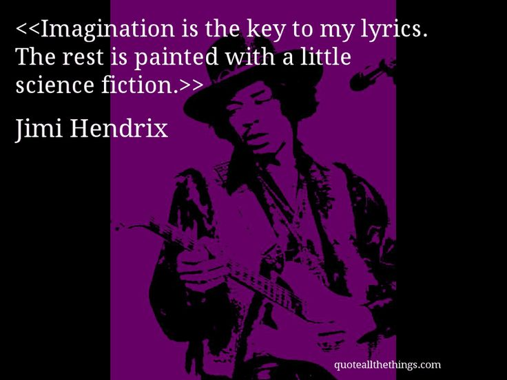 Jimi hendrix quote imagination is the key to my lyrics the rest is