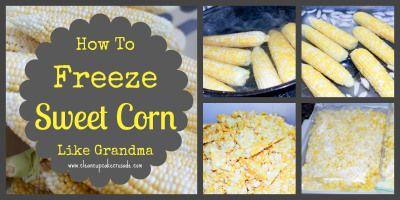 How To Freeze Sweet Corn Like Grandma | Yummy Dinners | Pinterest