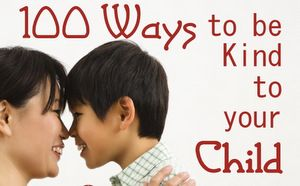 100 Ways to be Kind to your Child- Love this!