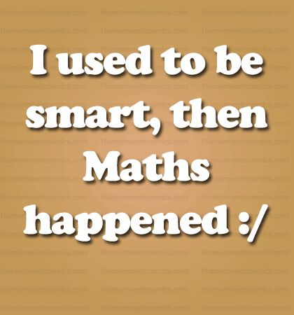 used to be smart, then Math happened.. | Funny Sayings | Pinterest