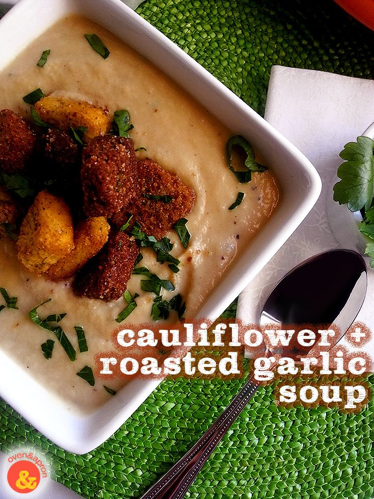 Cauliflower + Roasted Garlic Soup: A rich and creamy soup full of ...