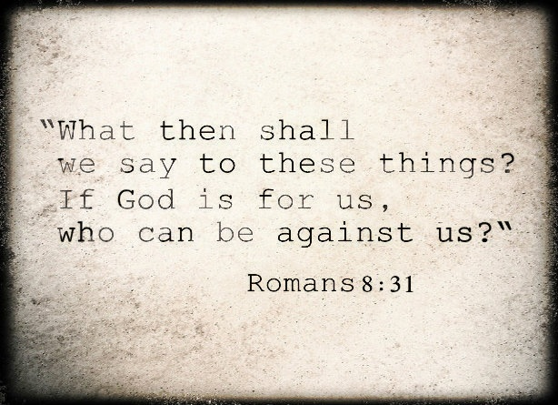 Romans 8:31 Who can be against us??