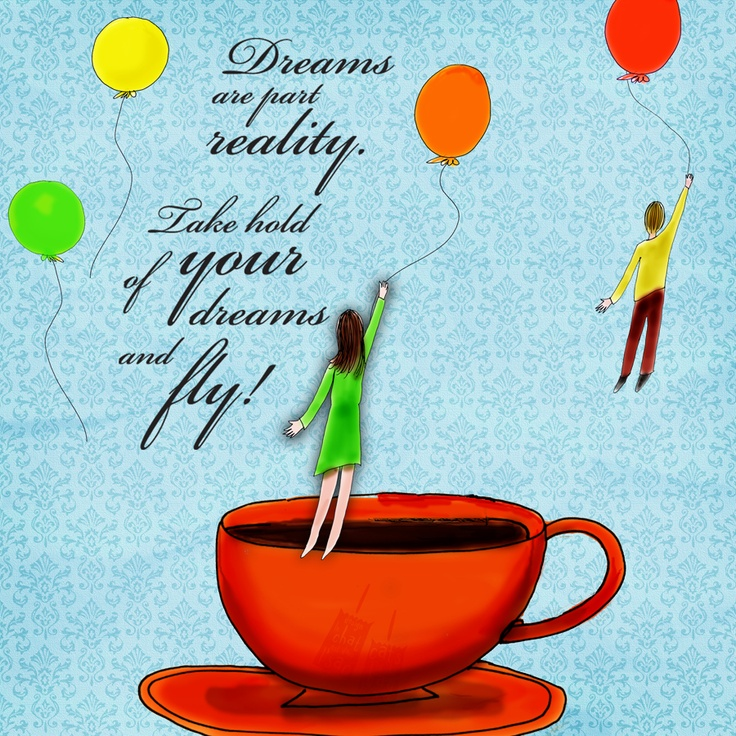 Dreams are part reality. What my coffee says to me