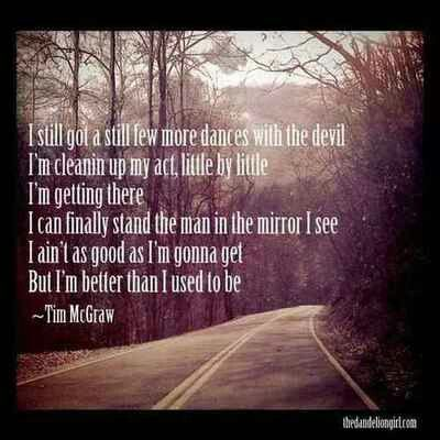 Tim McGraw- better than I used to be..