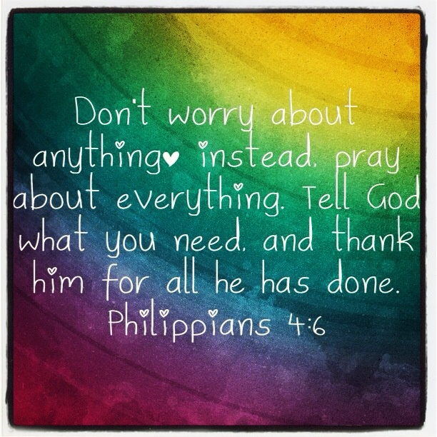 Don't worry about anything instead Pray about everything Tell GOD what you need & Thank him for all he has done  Philippians 4:6