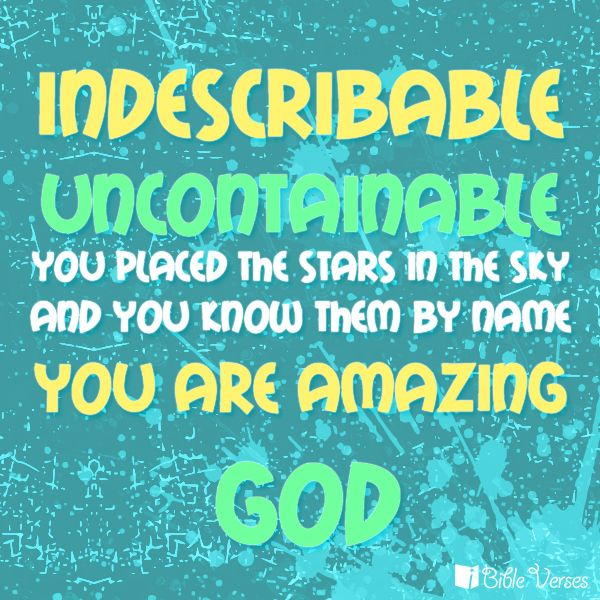 you put the stars in the sky and you know them by name you are amazing god