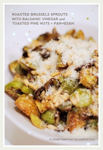 ... writes: roasted brussels sprouts with balsamic, pine nuts + parmesan