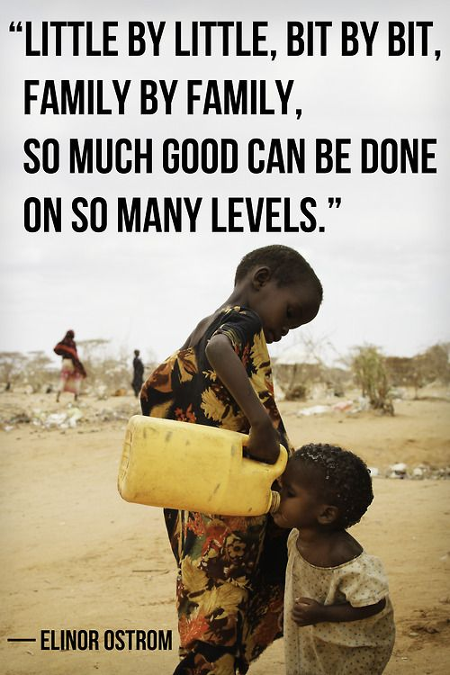 """""""Little by little, bit by bit, family by family, so much good can be done on so many levels"""" - Elinor Ostrom  #quote"""