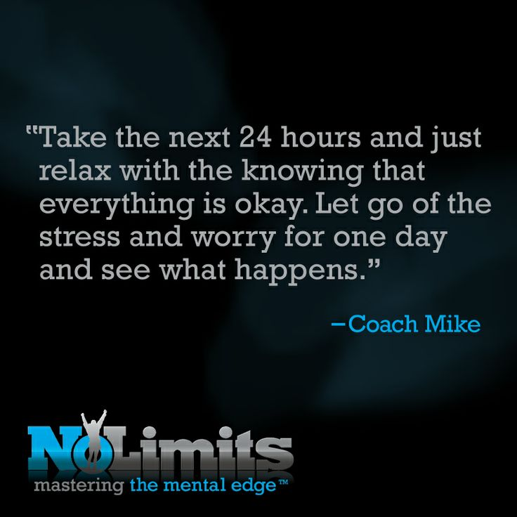 Take the next 24 hours and just relax with the knowing that