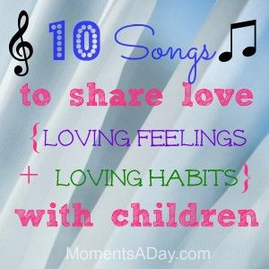 10 Fun Love Songs For Kids {Give Loving Feelings  + Teach Loving Habits}