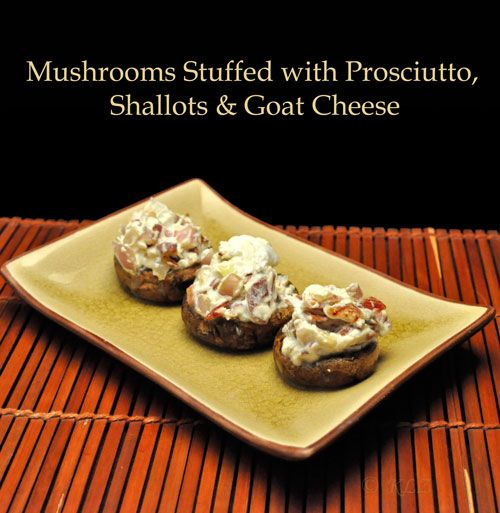 Mushrooms Stuffed with Prosciutto, Shallots, Goat Cheese - great for a ...