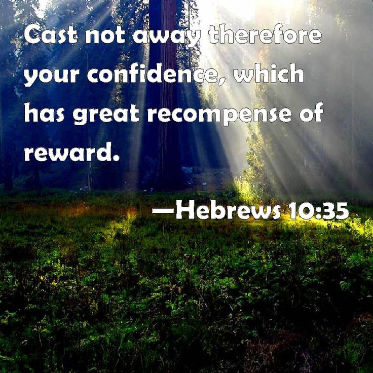 Hebrews 10:35 Cast not away therefore your confidence ...
