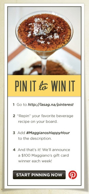 """1.  Visit our """"From Our Table To Yours"""" pinboard;  2.  Repin your favorite beverage recipe on your board;  3.  Add hashtag #MaggianosHappyHour to the description;  4.  And that's it! We'll announce a random winner every Monday!"""