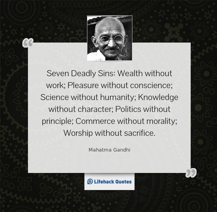 the seven deadly sins of mahatma gandhi Tom head outlines the seven deadly sins of activist etiquette this chapter is from the book if you want to see a great exercise in applied moral philosophy, get your hands on a copy of saul alinsky's rules for radicals published in 1971 to help young community organizers do their jobs in a way.