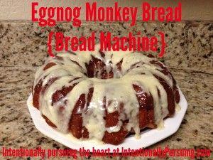 Eggnog Monkey Bread {Bread Machine} - Intentionally Pursuing