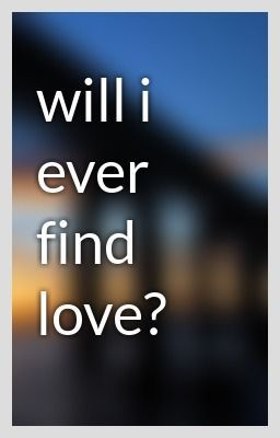 How will i find love