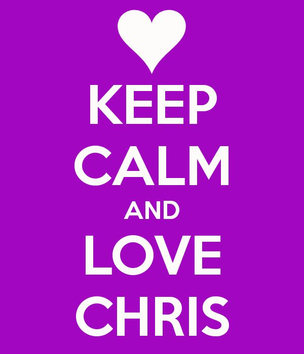 KEEP CALM AND LOVE CHRIS