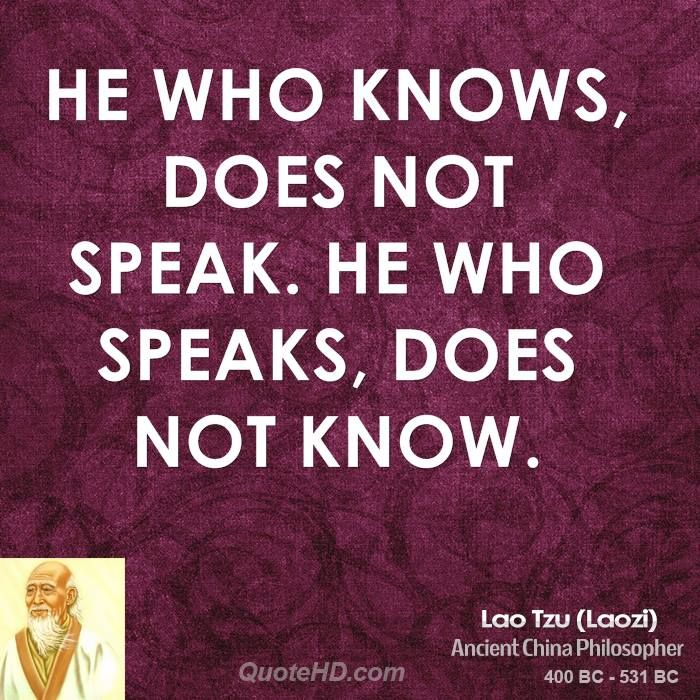 Lao Tzu He Who Knows Does Not Speak